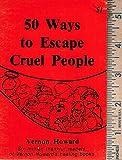 Fifty Ways to Escape Cruel People, Vernon Howard, 0911203095