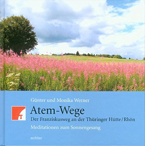 Atem - Wege: Der Franziskusweg an der Thüringer Hütte. Kunst und Meditationen zum Sonnengesang