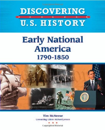 Early National America 1790-1850 (Discovering U.S. History)
