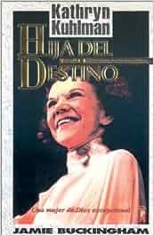 Hija del Destino: Kathryn Kuhlman su Historia: Amazon.es