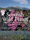 Scottish Wild Plants : Their History, Ecology and Conservation, Lusby, Philip and Wright, Jenny, 1841830119