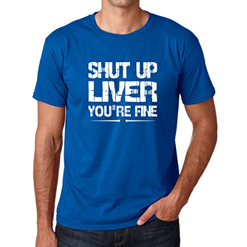 CrazWear Shut up Liver You're Fine – Funny Drinking Gift Prime Cotton Men's T-Shirt (Large, Royal Blue)
