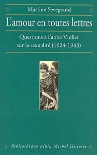 L'Amour en toutes lettres : Questions à l'abbé Viollet sur la sexualité, 1924-1943 par Martine Sevegrand
