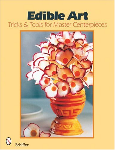 Edible Art: Tricks And Tools for Master Centerpieces from Brand: Schiffer Publishing