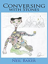 Conversing with Stones : The Collected Poems of Neil Baker
