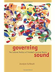 Governing Sound: The Cultural Politics of Trinidad's Carnival Musics