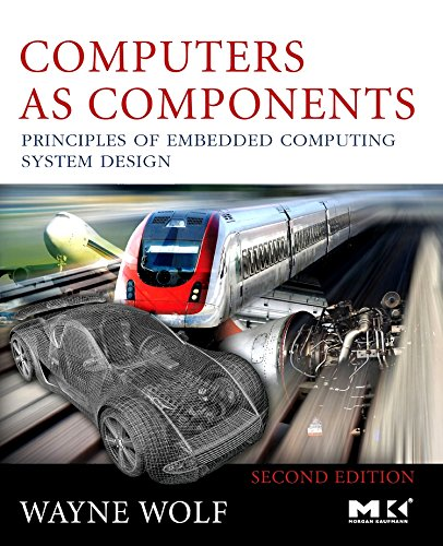 Computers as Components: Principles of Embedded Computing System Design (The Morgan Kaufmann Series in Computer Architec