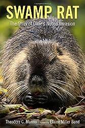 Swamp Rat: The Story of Dixie's Nutria Invasion (America's Third Coast Series)