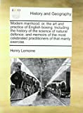 Modern Manhood; or, the Art and Practice of English Boxing Including the History of the Science of Natural Defence; and Memoirs of the Most Celebrate, Henry Lemoine, 1170660266