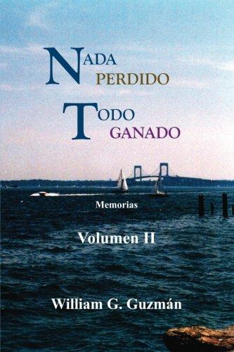 Nada perdido, todo ganado volumen II: Memorias (Spanish Edition)