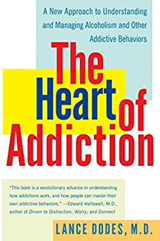 The Heart of Addiction: A New Approach to Understanding and Managing Alcoholism and Other Addictive Behaviors by [Dodes M.D., Lance M.]