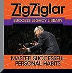Master Successful Personal Habits: Success Legacy Library | Zig Ziglar,Tom Ziglar