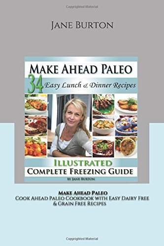 Make Ahead Paleo: Easy Lunch & Dinner Recipes: A Cook Ahead Paleo Cookbook with Easy Dairy Free & Grain Free Recipes (Paleo Recipes: Paleo Recipes for ... Lunch, Dinner & Desserts Recipe Book) ebook