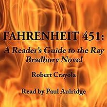 Fahrenheit 451: A Reader's Guide to the Ray Bradbury Novel Audiobook by Robert Crayola Narrated by Paul Aulridge