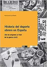 Historia Del Deporte obrero En España: De los orígenes al final de ...