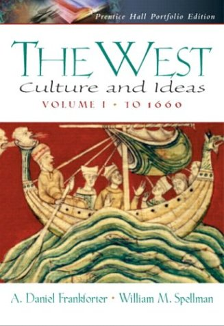 The West: Culture and Ideas, Prentice Hall Portfolio Edition, Volume One: to 1660
