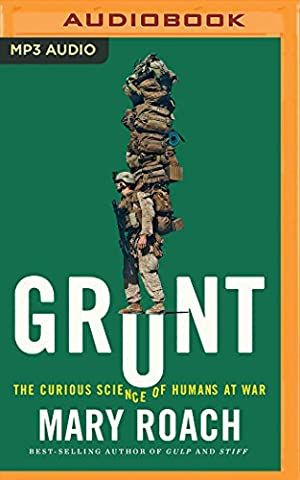 Grunt: The Curious Science of Humans at War (Mary Roach Audiobooks)