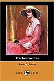 The True Woman, Justin D. Fulton, 1406581194