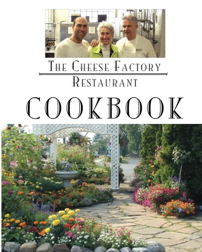 (The Cheese Factory Restaurant Cookbook: From The Chefs of the Cheese Factory Restaurant)
