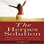 The Herpes Solution: How to Free Yourself of Genital Herpes...for Good! | Angie S