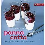Panna Cotta: Cremig italienisch – süß und pikant (Genuss im Quadrat)