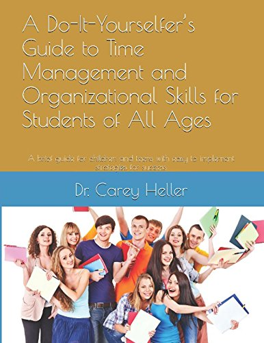 A Do-It-Yourselfer's Guide to Time Management and Organizational Skills for Students of All Ages: A brief guide for children and teens with easy to implement strategies for success