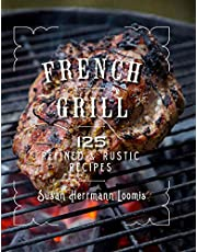 French Grill: 125 Refined & Rustic Recipes
