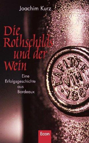 Die Rothschilds Und Der Wein  Eine Erfolgsgeschichte Aus Bordeaux