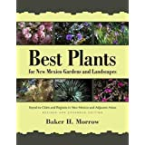 Best Plants for New Mexico Gardens and Landscapes: Keyed to Cities and Regions in New Mexico and Adjacent Areas, Revised and
