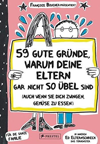 Price comparison product image 59 gute Gründe,  warum deine Eltern gar nicht so übel sind (auch wenn sie dich zwingen,  Gemüse zu essen)