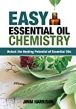 Easy Essential Oil Chemistry: Unlock the Healing