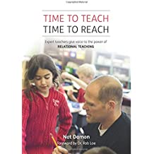 Time to Teach: Time to Reach: Expert Teachers Give Voice to the Power of Relational Teaching