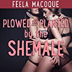 Plowed and Planted by the Shemale   Feela Macoque