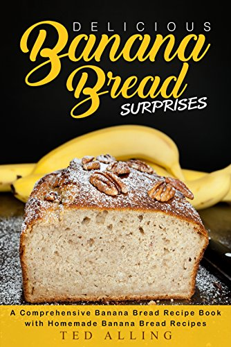 Delicious banana bread surprises a comprehensive banana bread delicious banana bread surprises a comprehensive banana bread recipe book with homemade banana bread recipes forumfinder Image collections