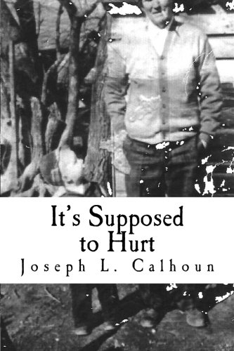Its Supposed to Hurt Joseph L. Calhoun