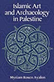 Islamic Art and Archaeology of Palestine, Rosen-Ayalon, Myriam, 1598740636