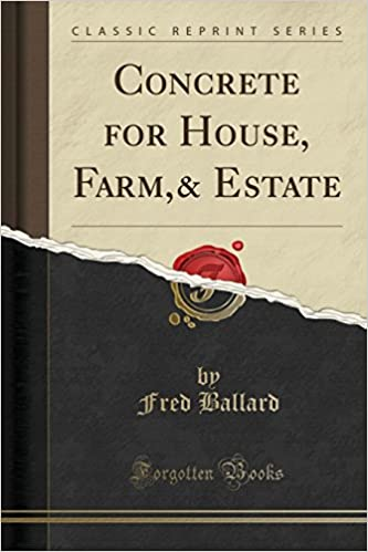 Concrete for House, Farm,& Estate (Classic Reprint)
