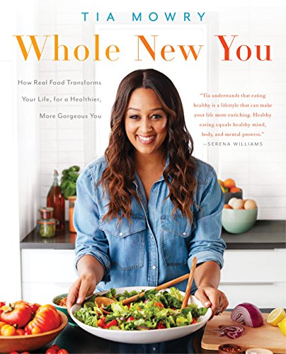 Whole New You: How Real Food Transforms Your Life, for a Healthier, More Gorgeous You by [Mowry, Tia]