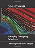 Managing the ageing Experience, Denise Tanner, 1861348851