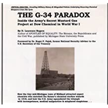 The G-34 Paradox: Inside the Army's Secret Mustard Gas Project at Dow Chemical in World War I by D. Laurence Rogers (2014-05-04)