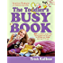 The Toddler's Busy Book: 365 Creative Learning Games and Activities to Keep Your 11/2-to 3 Year Old Busy: 365 Creative Learning Games and Activitied to ... 11/2-to 3 Year Old Busy (Busy Books Series)