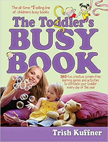 the toddlers busy book 365 creative games and activities to keep your 1 12 to 3 year old busy trish kuffner 8601404329333 amazoncom books