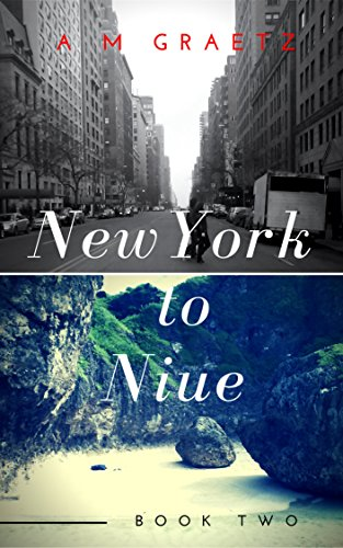 New York to Niue - Book 2: Book 2 (New York to Niue Book 2)