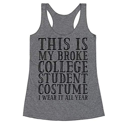 LookHUMAN This is My Broke College Student Costume I Wear it All Year XL Heathered Gray Women's Racerback Tank]()