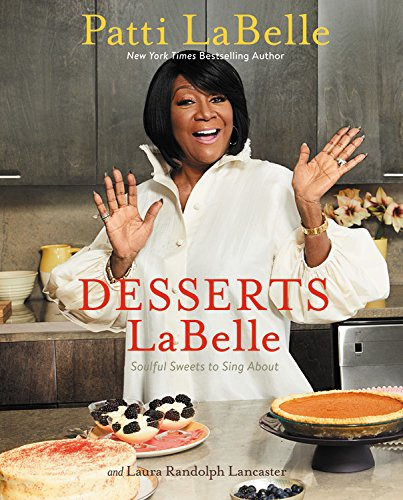 Desserts LaBelle: Soulful Sweets to Sing About by Patti LaBelle