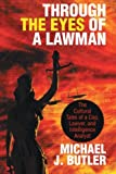 Through the Eyes of a Lawman, Michael J. Butler, 1475934483