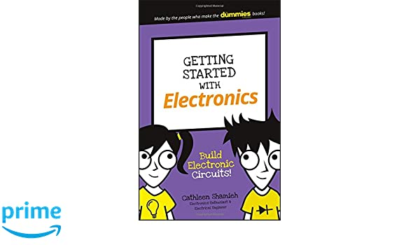 Getting started with electronics build electronic circuits getting started with electronics build electronic circuits dummies junior cathleen shamieh 9781119313809 amazon books solutioingenieria Image collections