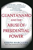 Guantánamo and the Abuse of Presidential Power, Joseph Margulies, 0743286863