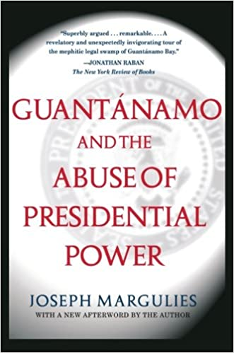Guantanamo And The Abuse Of Presidential Power Joseph Margulies 9780743286862 Amazon Books
