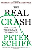 The Real Crash: America's Coming Bankruptcy--How to Save Yourself and Your Country